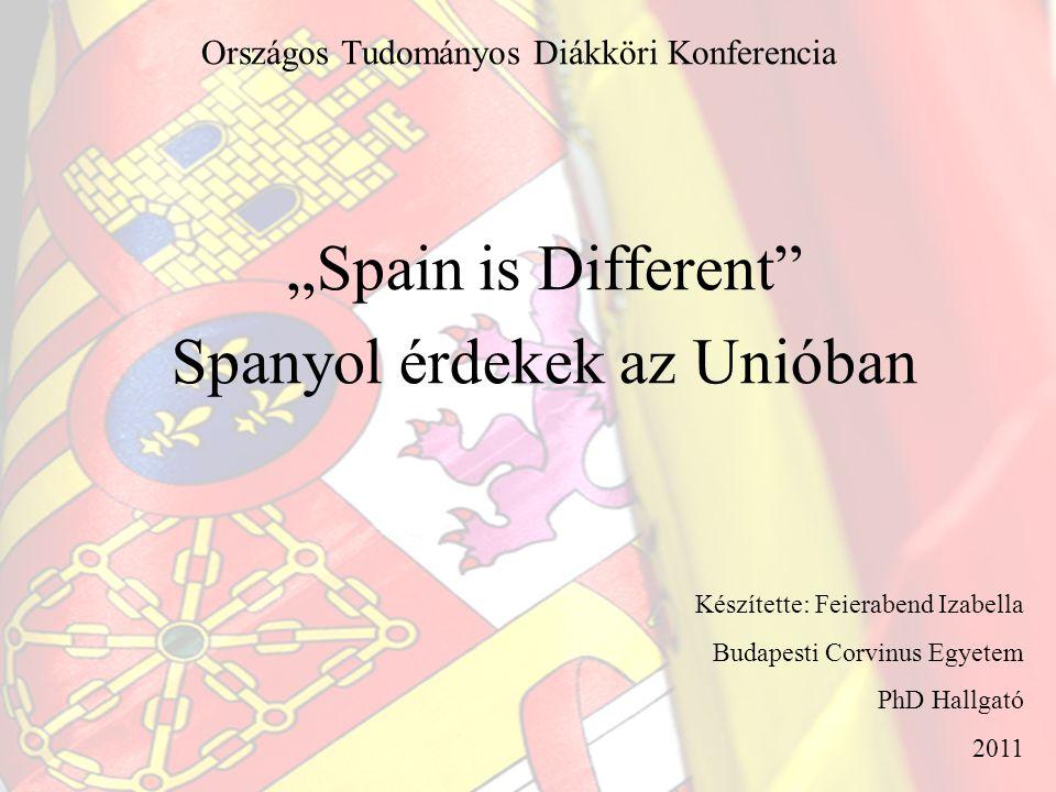 """Országos Tudományos Diákköri Konferencia """"Spain is Different"""" Spanyol érdekek az Unióban Készítette: Feierabend Izabella Budapesti Corvinus Egyetem Ph"""