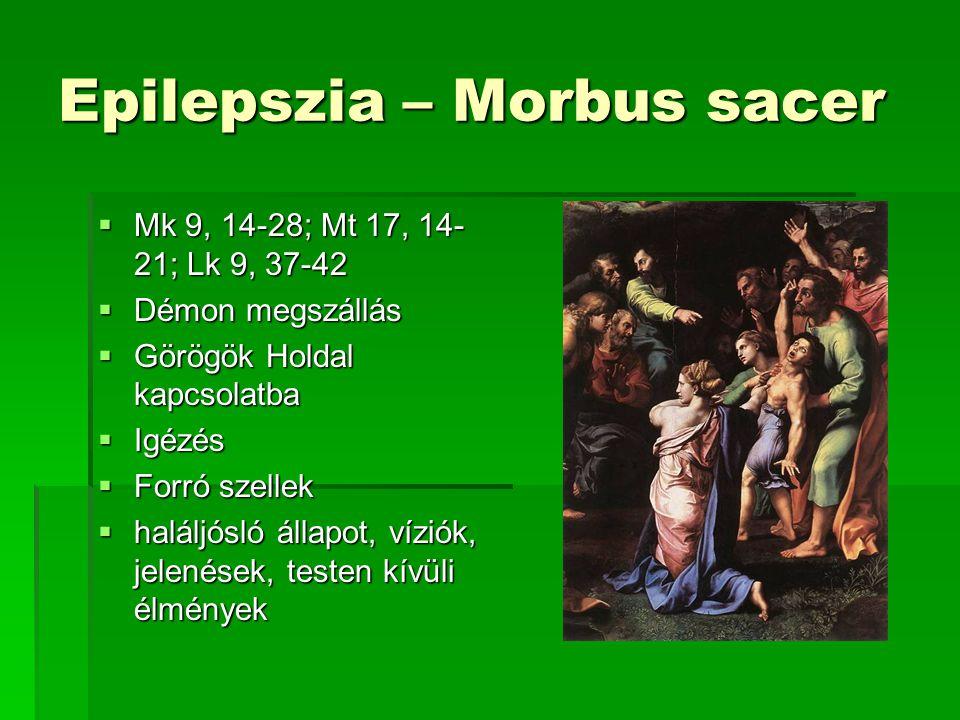 Epilepszia – Morbus sacer  Mk 9, 14-28; Mt 17, 14- 21; Lk 9, 37-42  Démon megszállás  Görögök Holdal kapcsolatba  Igézés  Forró szellek  haláljósló állapot, víziók, jelenések, testen kívüli élmények