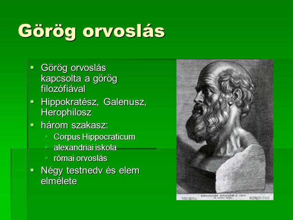 Görög orvoslás  Görög orvoslás kapcsolta a görög filozófiával  Hippokratész, Galenusz, Herophilosz  három szakasz:  Corpus Hippocraticum  alexandriai iskola  római orvoslás  Négy testnedv és elem elmélete