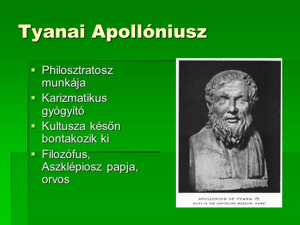 Tyanai Apollóniusz  Philosztratosz munkája  Karizmatikus gyógyító  Kultusza későn bontakozik ki  Filozófus, Aszklépiosz papja, orvos