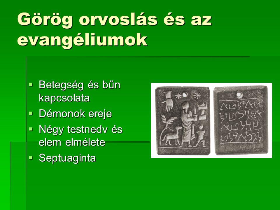 Görög orvoslás és az evangéliumok  Betegség és bűn kapcsolata  Démonok ereje  Négy testnedv és elem elmélete  Septuaginta