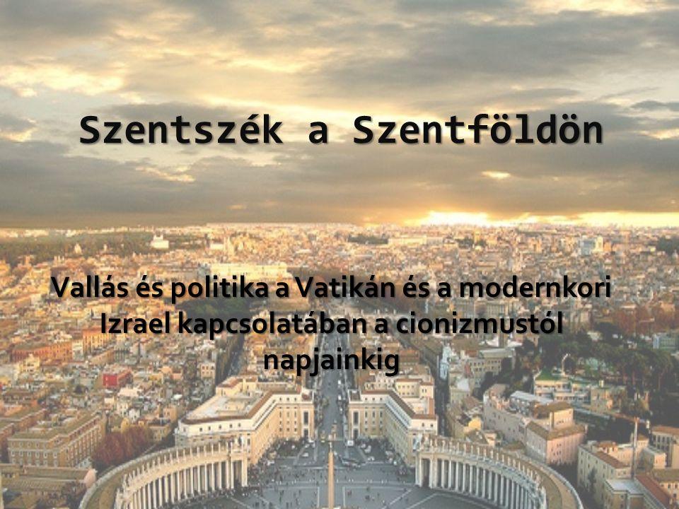 Szentszék a Szentföldön Vallás és politika a Vatikán és a modernkori Izrael kapcsolatában a cionizmustól napjainkig