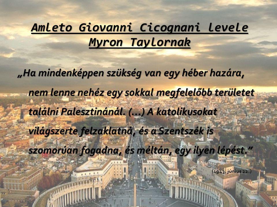 """Amleto Giovanni Cicognani levele Myron Taylornak """"Ha mindenképpen szükség van egy héber hazára, nem lenne nehéz egy sokkal megfelelőbb területet talál"""
