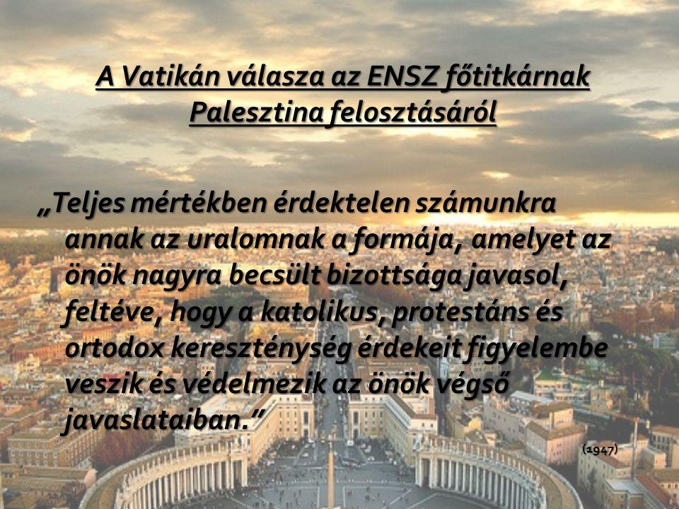 """A Vatikán válasza az ENSZ főtitkárnak Palesztina felosztásáról """"Teljes mértékben érdektelen számunkra annak az uralomnak a formája, amelyet az önök na"""