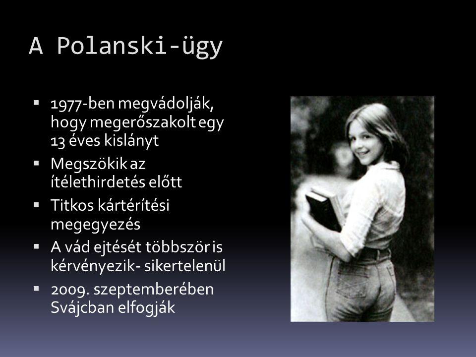 A Polanski-ügy  1977-ben megvádolják, hogy megerőszakolt egy 13 éves kislányt  Megszökik az ítélethirdetés előtt  Titkos kártérítési megegyezés  A