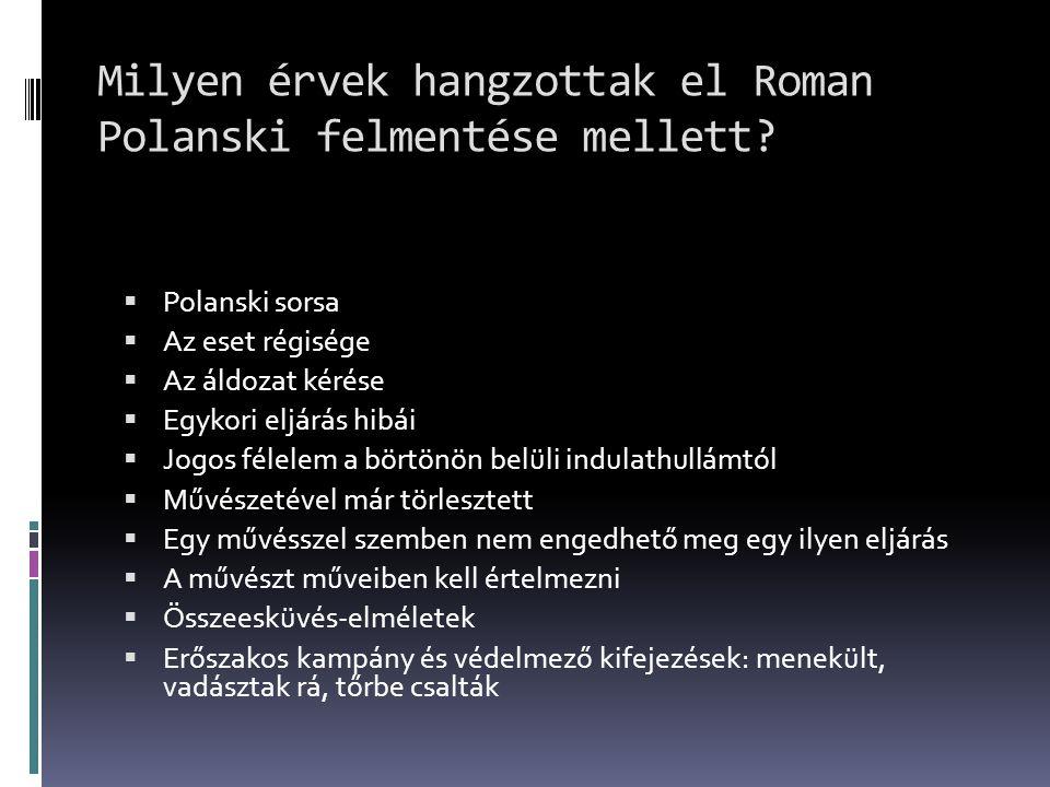 Milyen érvek hangzottak el Roman Polanski felmentése mellett?  Polanski sorsa  Az eset régisége  Az áldozat kérése  Egykori eljárás hibái  Jogos