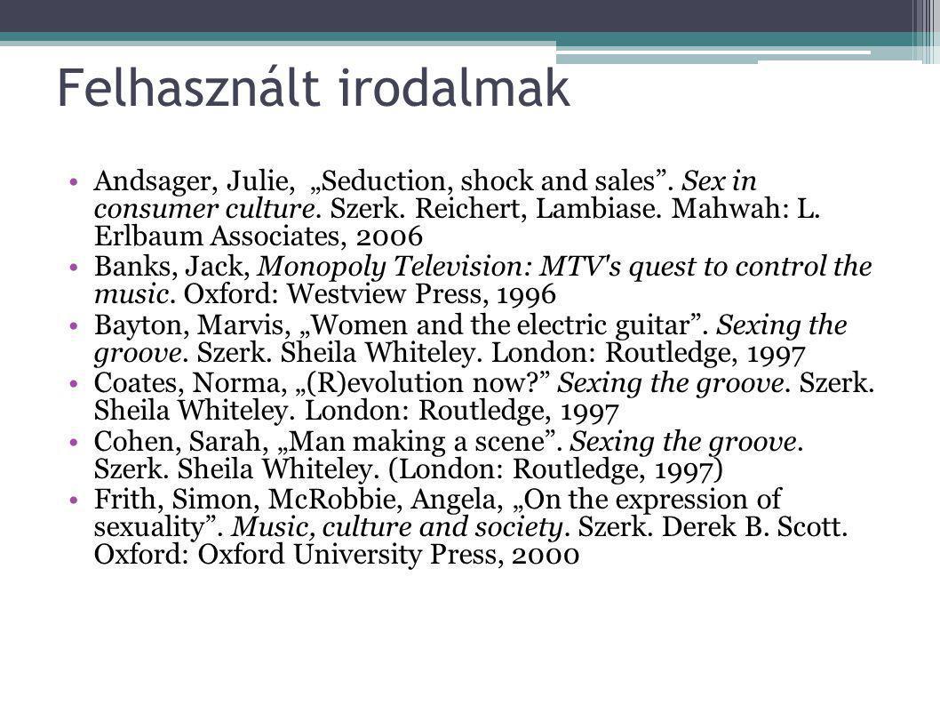 Felhasznált irodalmak Frith, Simon, Performing rites: on the value of popular music.