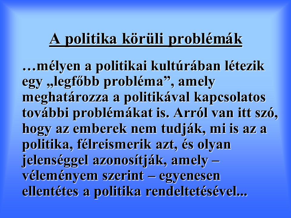 """A politika körüli problémák …mélyen a politikai kultúrában létezik egy """"legfőbb probléma , amely meghatározza a politikával kapcsolatos további problémákat is."""