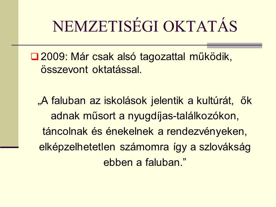 NEMZETISÉGI OKTATÁS  2009: Már csak alsó tagozattal működik, összevont oktatással.