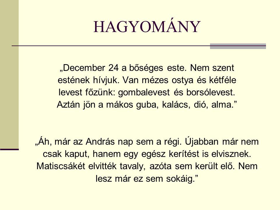 """HAGYOMÁNY """"December 24 a bőséges este. Nem szent estének hívjuk."""