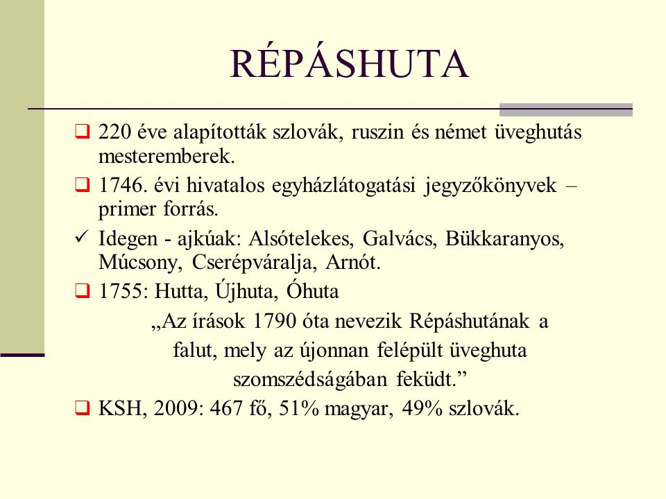 RÉPÁSHUTA  220 éve alapították szlovák, ruszin és német üveghutás mesteremberek.