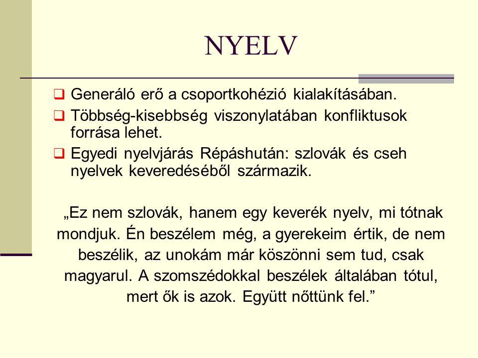 A NYELVJÁRÁS SAJÁTOSSÁGAI  Öt rövid magánhangzó fonéma (a, o, u, e, i), hosszú magánhangzó egyáltalán nincs, csak a magyarral kevert szavakban.
