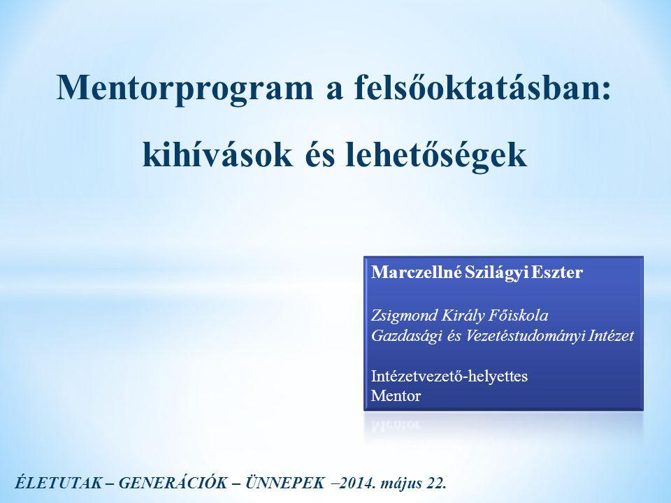 Mentorprogram a felsőoktatásban: kihívások és lehetőségek ÉLETUTAK – GENERÁCIÓK – ÜNNEPEK  2014.