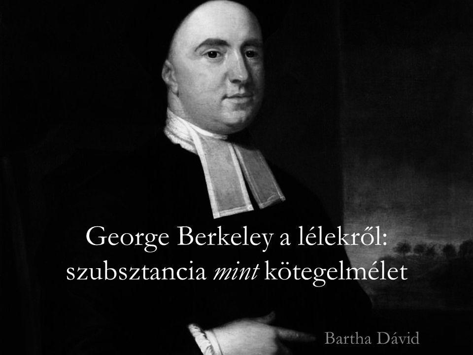 """George Berkeley a lélekről: szubsztancia mint kötegelmélet """"szubsztancia mint kötegelmélet Berkeley szerint: és minden észlelési aktus során közvetlenül feltárul mint öntudatosság, amit Locke személynek mond; ami megmarad minden változás során, és nem szorul bizonyításra (ahogy Locke mondja)."""
