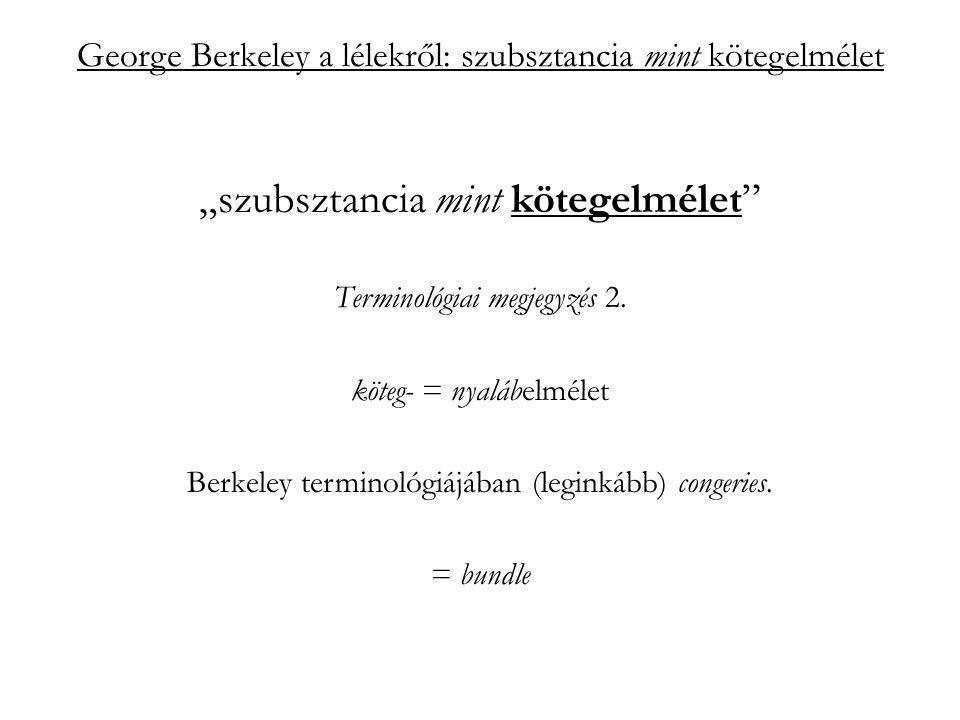 """George Berkeley a lélekről: szubsztancia mint kötegelmélet """"szubsztancia mint kötegelmélet Terminológiai megjegyzés 2."""