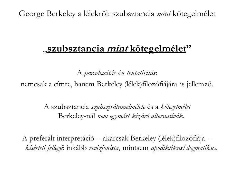 """George Berkeley a lélekről: szubsztancia mint kötegelmélet """"szubsztancia mint kötegelmélet A paradoxitás és tentativitás: nemcsak a címre, hanem Berkeley (lélek)filozófiájára is jellemző."""