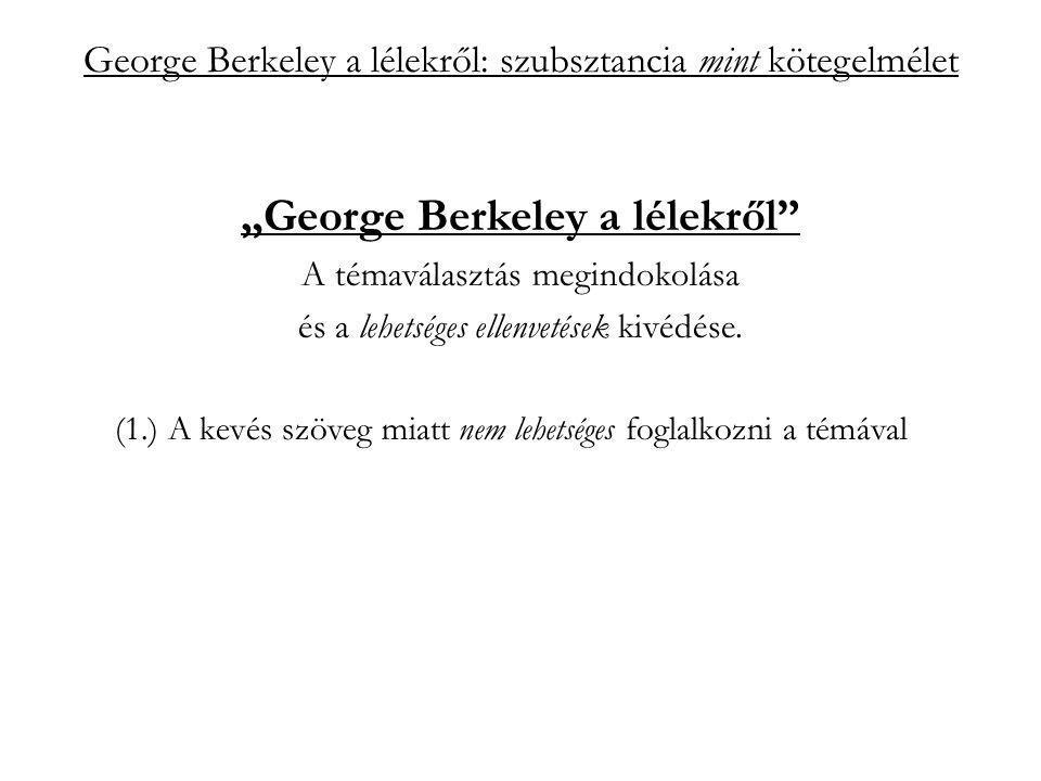 """George Berkeley a lélekről: szubsztancia mint kötegelmélet """"szubsztancia mint kötegelmélet a hagyományos felfogás szerint: perszisztencia: állandóságával a változás alapja, alanya;"""