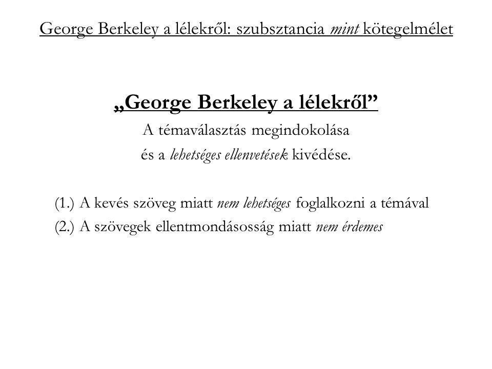 """George Berkeley a lélekről: szubsztancia mint kötegelmélet """"szubsztancia mint kötegelmélet a hagyományos felfogás szerint: perszisztencia: állandóságával a változás alapja, alanya; függetlenség: a szubsztancia független létező:"""
