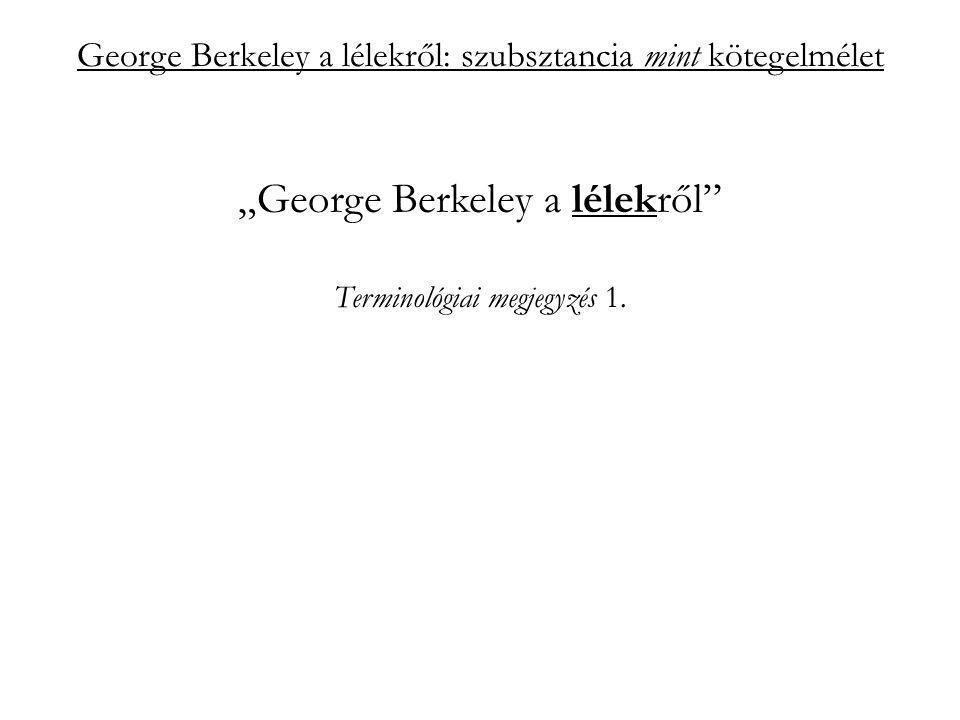 """George Berkeley a lélekről: szubsztancia mint kötegelmélet """"George Berkeley a lélekről Terminológiai megjegyzés 1."""