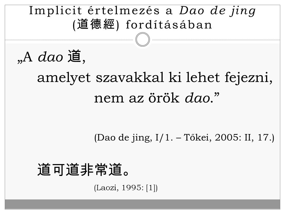 """Implicit értelmezés a Dao de jing ( 道德經 ) fordításában """"A dao 道, amelyet szavakkal ki lehet fejezni, nem az örök dao."""" (Dao de jing, I/1. – Tőkei, 200"""
