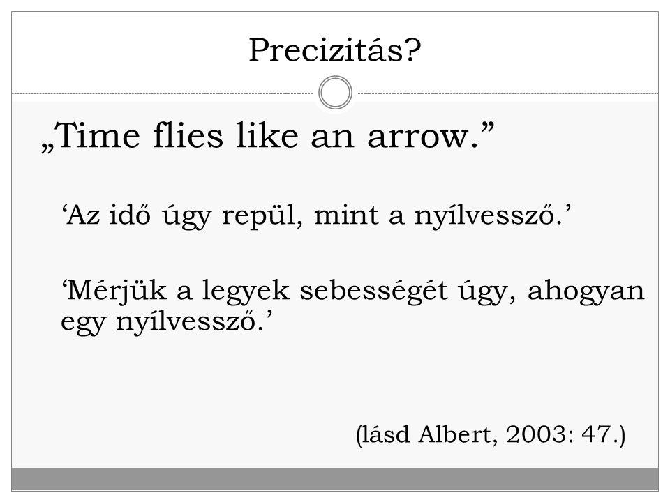 """Precizitás? """"Time flies like an arrow."""" 'Az idő úgy repül, mint a nyílvessző.' 'Mérjük a legyek sebességét úgy, ahogyan egy nyílvessző.' (lásd Albert,"""