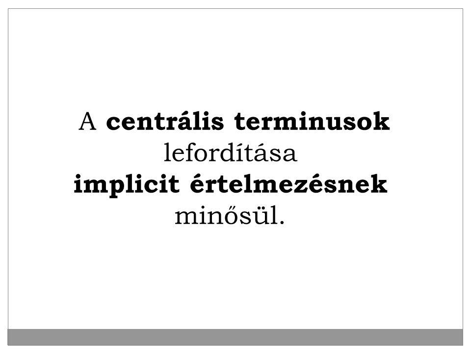A centrális terminusok lefordítása implicit értelmezésnek minősül.