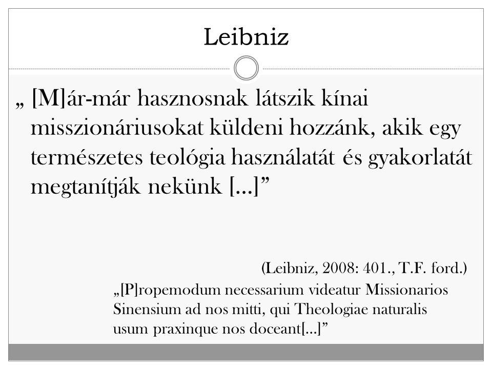 """"""" [M]ár-már hasznosnak látszik kínai misszionáriusokat küldeni hozzánk, akik egy természetes teológia használatát és gyakorlatát megtanítják nekünk […] (Leibniz, 2008: 401., T.F."""
