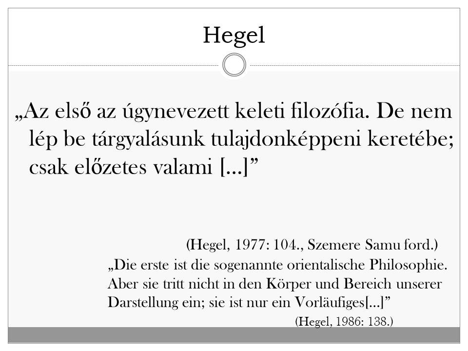 """""""Az els ő az úgynevezett keleti filozófia. De nem lép be tárgyalásunk tulajdonképpeni keretébe; csak el ő zetes valami […]"""" (Hegel, 1977: 104., Szemer"""