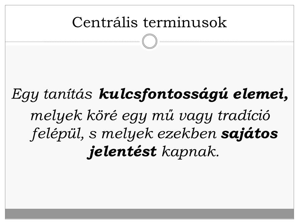 Centrális terminusok Egy tanítás kulcsfontosságú elemei, melyek köré egy mű vagy tradíció felépül, s melyek ezekben sajátos jelentést kapnak.