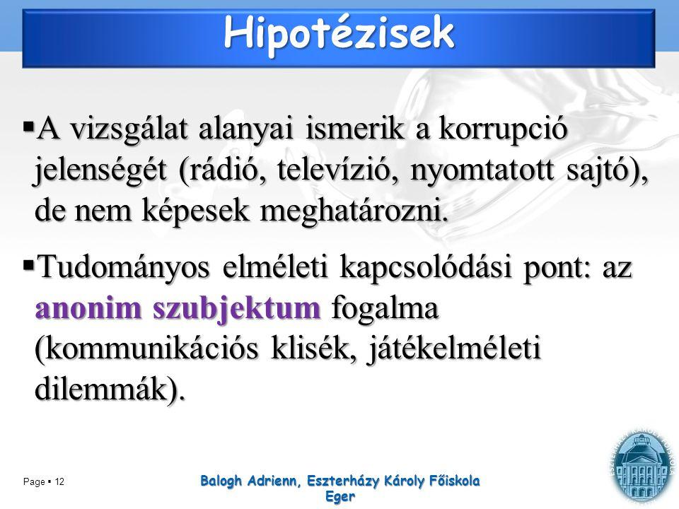 Page  12 Hipotézisek  A vizsgálat alanyai ismerik a korrupció jelenségét (rádió, televízió, nyomtatott sajtó), de nem képesek meghatározni.  Tudomá