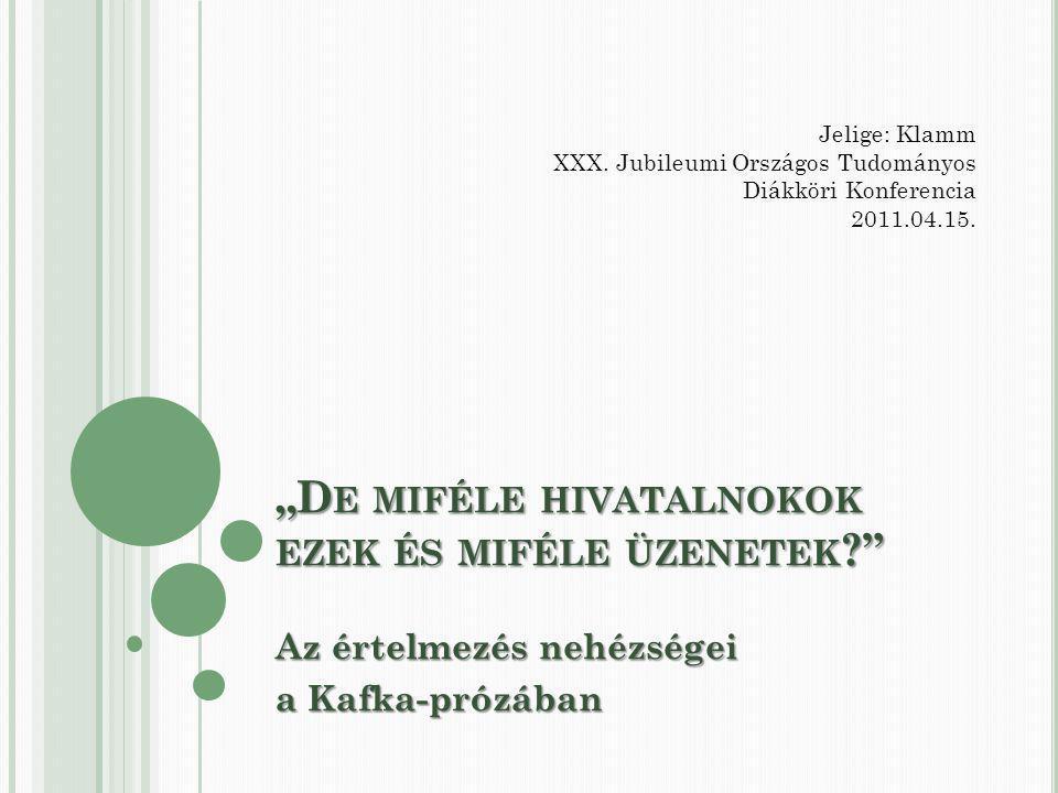 """""""D E MIFÉLE HIVATALNOKOK EZEK ÉS MIFÉLE ÜZENETEK Az értelmezés nehézségei a Kafka-prózában Jelige: Klamm XXX."""