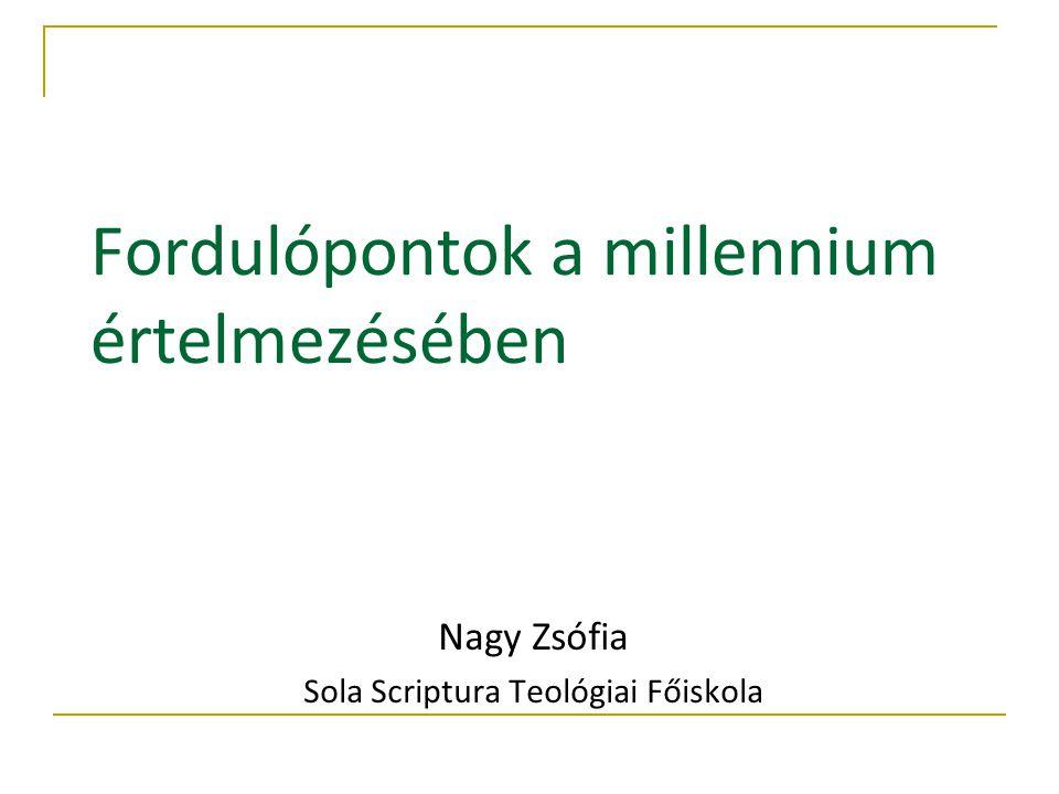 Fordulópontok a millennium értelmezésében Nagy Zsófia Sola Scriptura Teológiai Főiskola