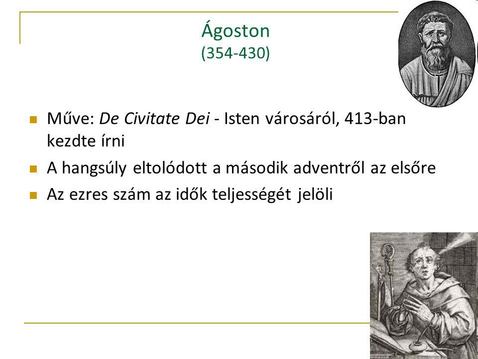 Ágoston (354-430) Műve: De Civitate Dei - Isten városáról, 413-ban kezdte írni A hangsúly eltolódott a második adventről az elsőre Az ezres szám az idők teljességét jelöli