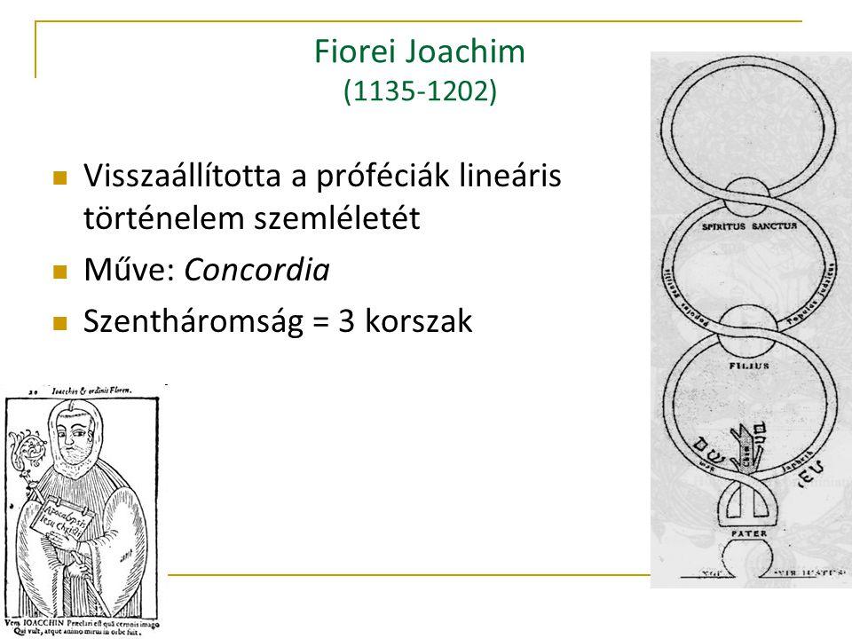 Fiorei Joachim (1135-1202) Visszaállította a próféciák lineáris történelem szemléletét Műve: Concordia Szentháromság = 3 korszak