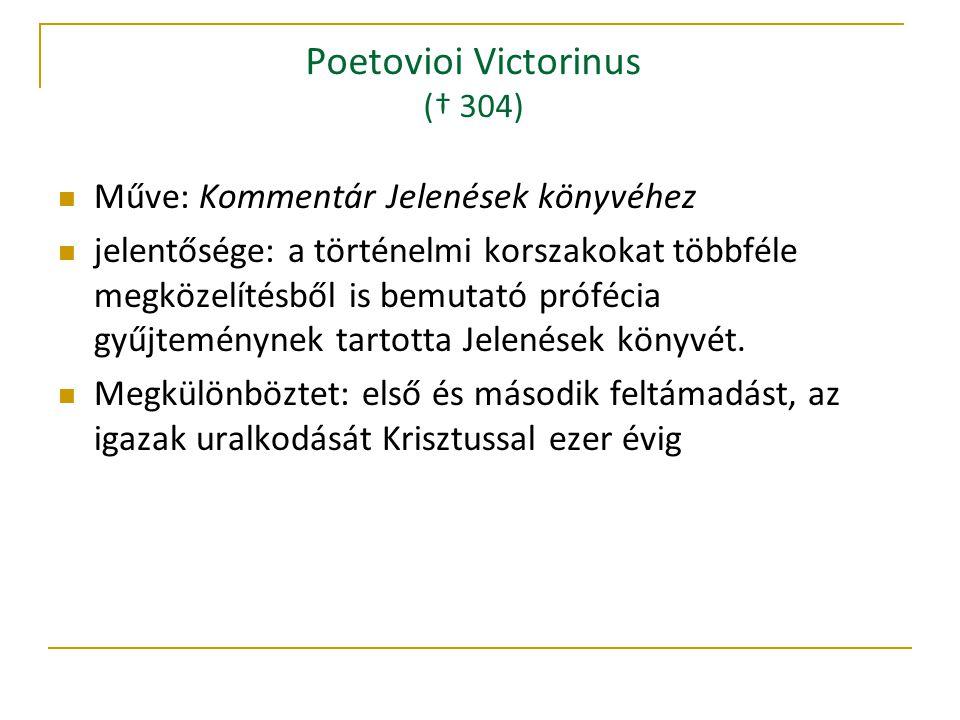 Poetovioi Victorinus († 304) Műve: Kommentár Jelenések könyvéhez jelentősége: a történelmi korszakokat többféle megközelítésből is bemutató prófécia gyűjteménynek tartotta Jelenések könyvét.