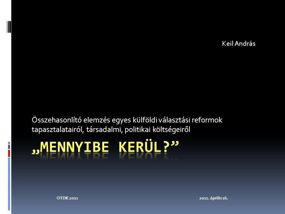 Összehasonlító elemzés egyes külföldi választási reformok tapasztalatairól, társadalmi, politikai költségeiről Keil András OTDK 20112011.