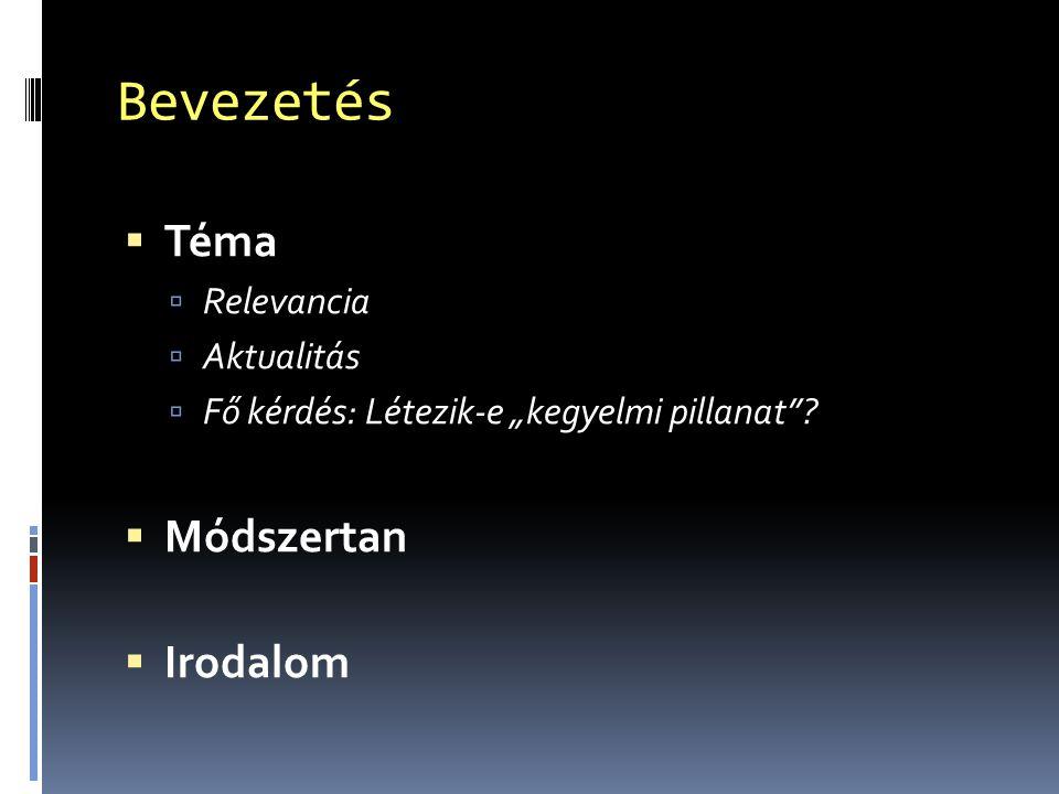 """Bevezetés  Téma  Relevancia  Aktualitás  Fő kérdés: Létezik-e """"kegyelmi pillanat ."""