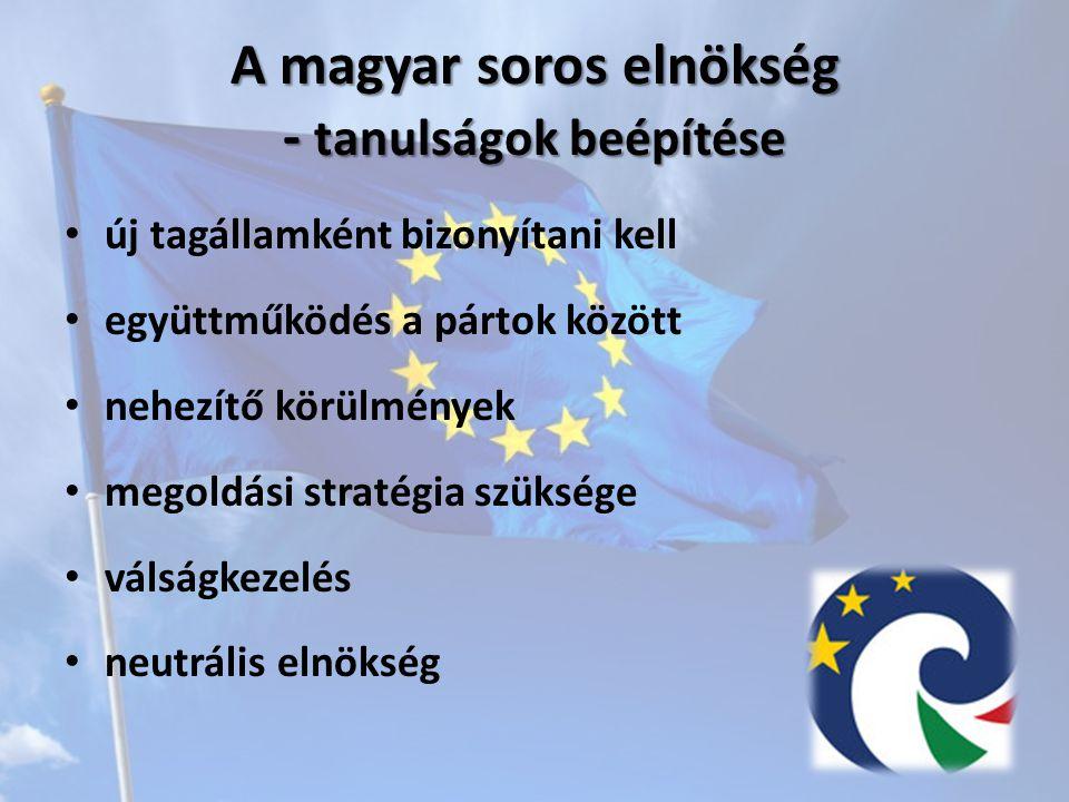 A magyar soros elnökség - tanulságok beépítése új tagállamként bizonyítani kell együttműködés a pártok között nehezítő körülmények megoldási stratégia szüksége válságkezelés neutrális elnökség