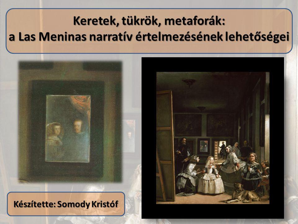 Keretek, tükrök, metaforák: a Las Meninas narratív értelmezésének lehetőségei Készítette: Somody Kristóf