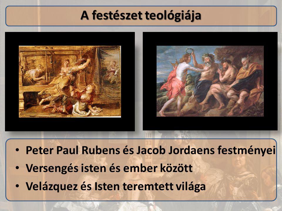 A festészet teológiája Peter Paul Rubens és Jacob Jordaens festményei Versengés isten és ember között Velázquez és Isten teremtett világa