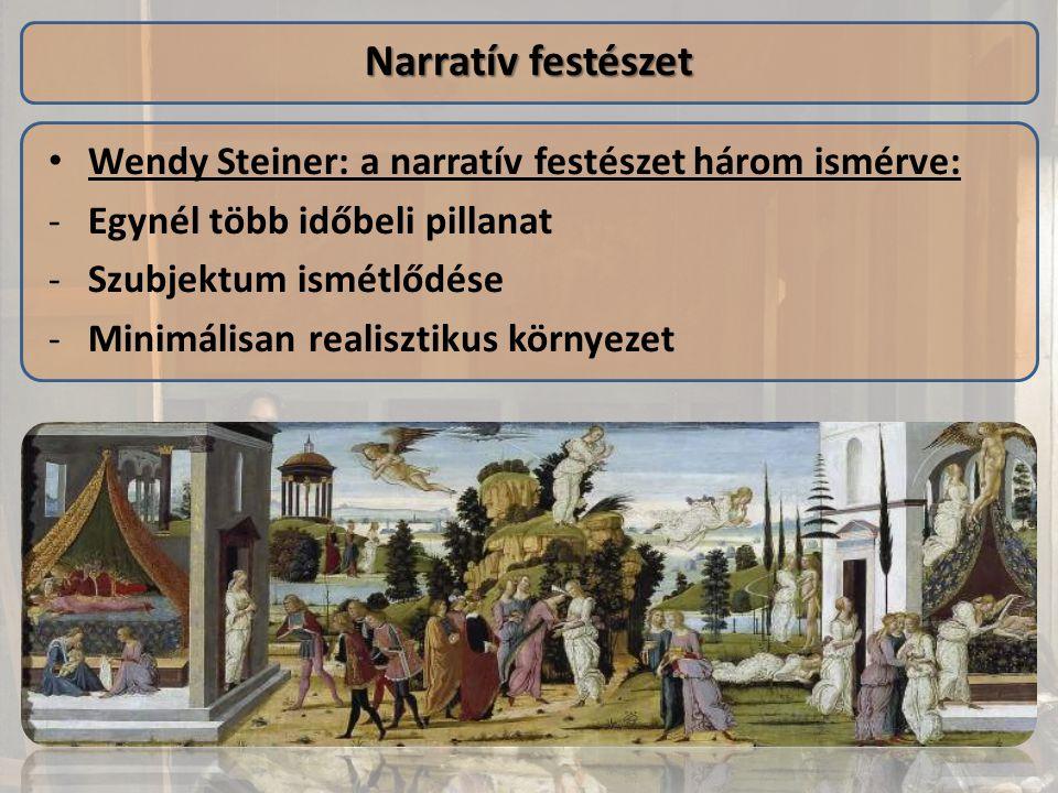 Wendy Steiner: a narratív festészet három ismérve: -Egynél több időbeli pillanat -Szubjektum ismétlődése -Minimálisan realisztikus környezet Narratív