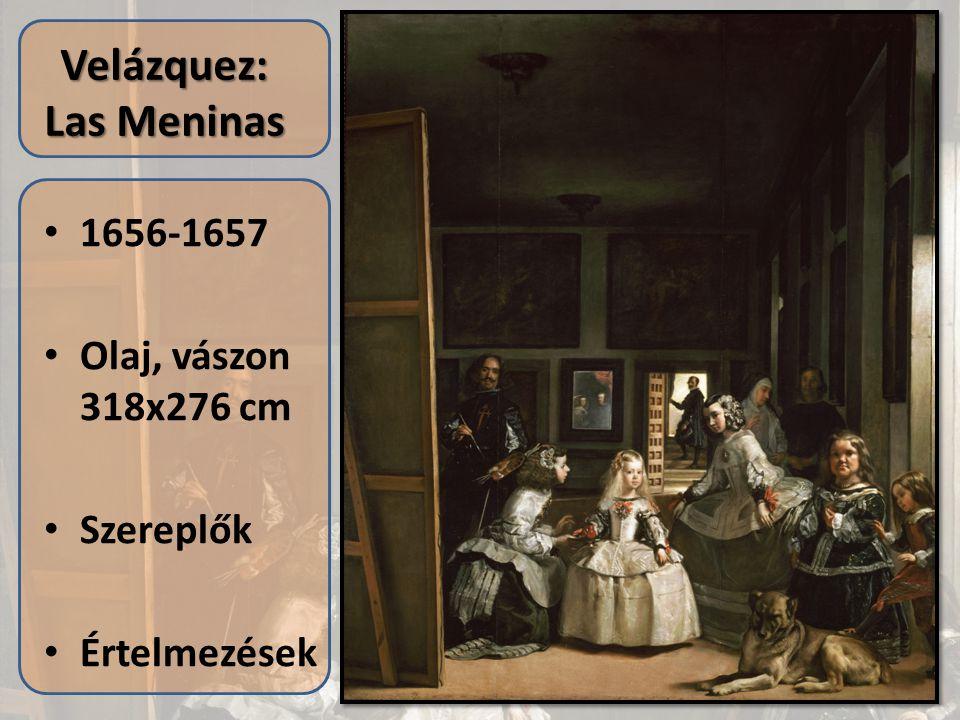 Velázquez: Las Meninas 1656-1657 Olaj, vászon 318x276 cm Szereplők Értelmezések