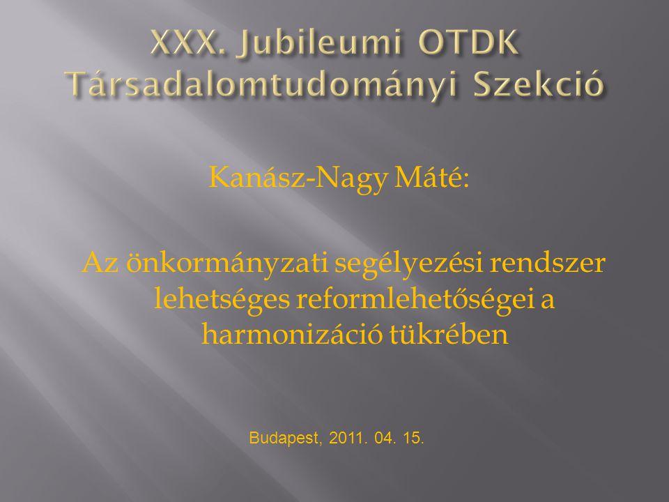 Kanász-Nagy Máté: Az önkormányzati segélyezési rendszer lehetséges reformlehetőségei a harmonizáció tükrében Budapest, 2011.