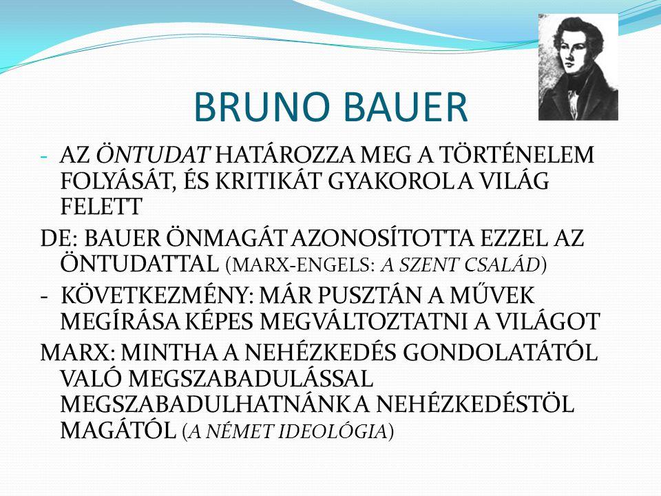 BRUNO BAUER - AZ ÖNTUDAT HATÁROZZA MEG A TÖRTÉNELEM FOLYÁSÁT, ÉS KRITIKÁT GYAKOROL A VILÁG FELETT DE: BAUER ÖNMAGÁT AZONOSÍTOTTA EZZEL AZ ÖNTUDATTAL (