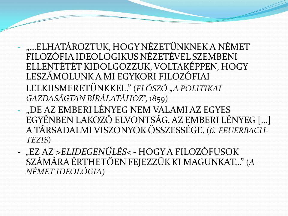"""FILOZÓFIA ÉS FORRADALMI GYAKORLAT - A FORRADALMI GONDOLATOK CSAK EGY FORRADALMI OSZTÁLY GONDOLATAI LEHETNEK """"MIKÉNT A FILOZÓFIA A PROLETARIÁTUSBAN TALÁLJA MEG AZ ANYAGI, ÚGY A PROLETARIÁTUS A FILOZÓFIÁBAN TALÁLJA MEG SZELLEMI FEGYVEREIT… (BEVEZETÉS) - A FILOZÓFIA TEHÁT AZ ELŐFELTÉTELEKET ADJA MEG A FORRADALMI GYAKORLATHOZ """"A FILOZÓFUSOK A VILÁGOT CSAK KÜLÖNBÖZŐKÉPPEN ÉRTELMEZTÉK, A FELADAT AZ, HOGY MEGVÁLTOZTASSUK. (11."""