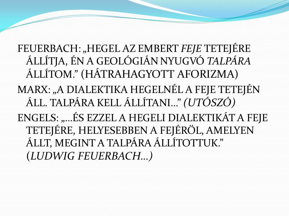 """FEUERBACH - A KERESZTÉNYSÉG LÉNYEGE (1841): AZ EMBER SAJÁT LÉNYEGÉT IDEGENÍTI EL ISTENBE - ELŐZETES TÉZISEK A FILOZÓFIA REFORMJÁHOZ (1842): A HEGELI FILOZÓFIA MEGFORDÍTJA AZ EMBER ÉS GONDOLKODÁSA KÖZÖTTI TÉNYLEGES VISZONYT, AZ EMBERT A GONDOLKODÁSA (A """"SZELLEM ) PREDIKÁTUMÁVÁ TESZI A HEGELI FILOZÓFIA A TEOLÓGIA KITELJESEDETT FORMÁJA"""