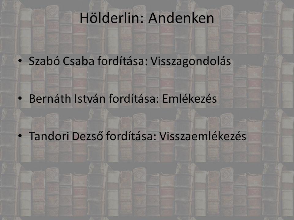 Hölderlin: Andenken Szabó Csaba fordítása: Visszagondolás Bernáth István fordítása: Emlékezés Tandori Dezső fordítása: Visszaemlékezés