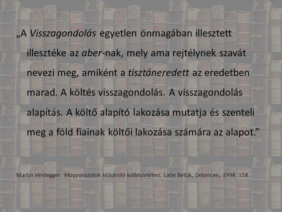 """""""A Visszagondolás egyetlen önmagában illesztett illesztéke az aber-nak, mely ama rejtélynek szavát nevezi meg, amiként a tisztáneredett az eredetben m"""