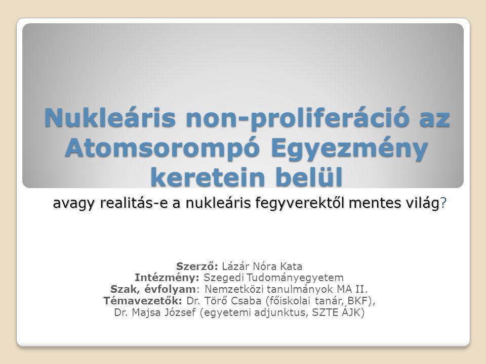 Nukleáris non-proliferáció az Atomsorompó Egyezmény keretein belül avagy realitás-e a nukleáris fegyverektől mentes világ avagy realitás-e a nukleáris