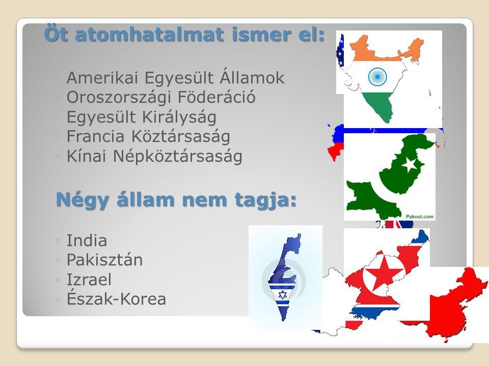 Öt atomhatalmat ismer el: Öt atomhatalmat ismer el: ◦Amerikai Egyesült Államok ◦Oroszországi Föderáció ◦Egyesült Királyság ◦Francia Köztársaság ◦Kínai